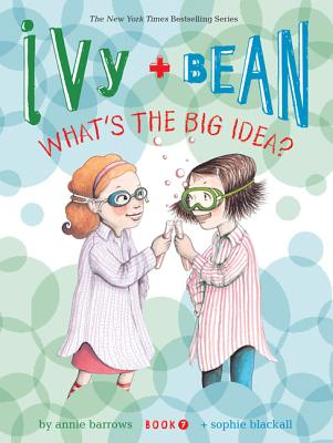 Image for Ivy and Bean What's the Big Idea? (Book 7) (Ivy + Bean)