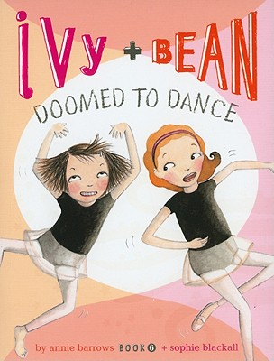 Doomed To Dance (Ivy And Bean #6), Annie Barrows