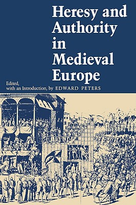 Image for Heresy and Authority in Medieval Europe (The Middle Ages Series)