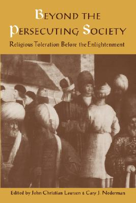 Image for Beyond the Persecuting Society: Religious Toleration Before the Enlightenment