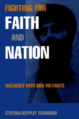 Fighting for Faith and Nation: Dialogues with Sikh Militants (Contemporary Ethnography), Mahmood, Cynthia Keppley