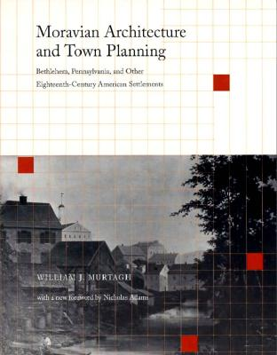 Image for Moravian Architecture and Town Planning: Bethlehem, Pennsylvania, and Other Eighteenth-Century American Settlements (Pennsylvania Paperbacks)