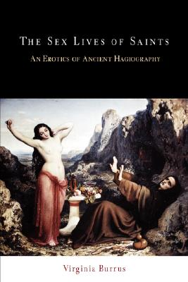 Image for The Sex Lives of Saints: An Erotics of Ancient Hagiography (Divinations: Rereading Late Ancient Religion)