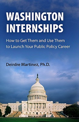 Image for Washington Internships: How to Get Them and Use Them to Launch Your Public Policy Career