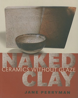 Image for Naked Clay: Ceramics Without Glaze