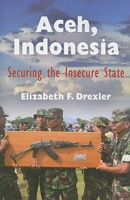Image for Aceh, Indonesia: Securing the Insecure State (The Ethnography of Political Violence)