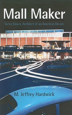 Image for Mall Maker: Victor Gruen, Architect of an American Dream