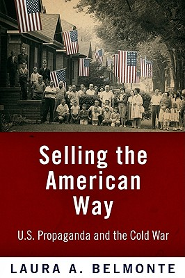 Image for Selling the American Way: U.S. Propaganda and the Cold War
