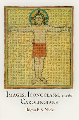 Image for Images, Iconoclasm, and the Carolingians (The Middle Ages Series)