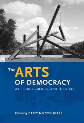 Image for The Arts of Democracy: Art, Public Culture, and the State (The Arts and Intellectual Life in Modern America)