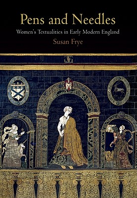 Image for Pens and Needles: Women's Textualities in Early Modern England