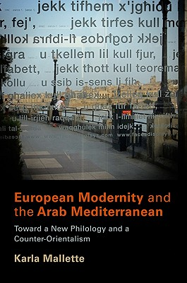 Image for European Modernity and the Arab Mediterranean: Toward a New Philology and a Counter-Orientalism