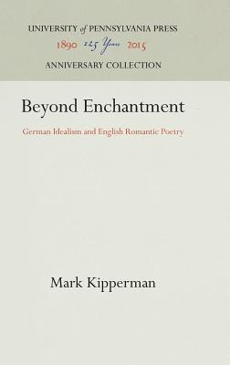 Image for Beyond Enchantment: German Idealism and English Romantic Poetry