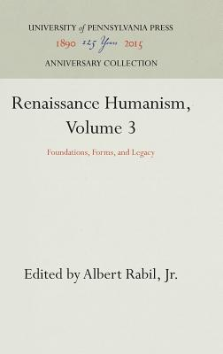 Image for Renaissance Humanism, Volume 3: Foundations, Forms, and Legacy