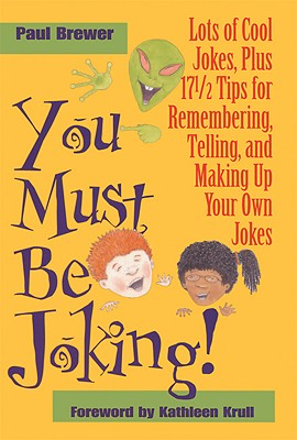 You Must Be Joking!: Lots of Cool Jokes, Plus 17 1/2 Tips for Remembering, Telling, and Making Up Your Own Jokes, Brewer, Paul