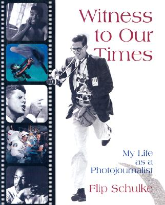 Witness to Our Times: My Life as a Photojournalist, Schulke, Flip