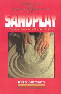 Image for Healing and Transformation in Sandplay: Creative Processes Become Visible (Reality of the Psyche Series)