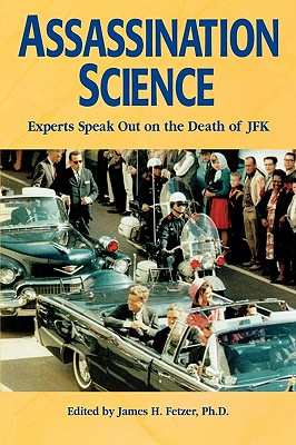 Assassination Science: Experts Speak Out on the Death of JFK, Fetzer, James H. (editor)