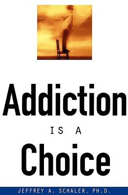 Addiction Is a Choice, Jeffrey A. Schaler, Ph.D.