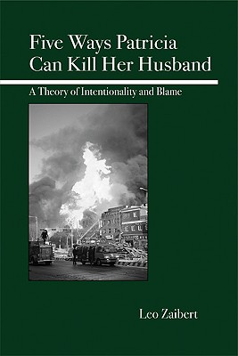 Five Ways Patricia Can Kill Her Husband: A Theory of Intentionality and Blame, Zaibert, Leo