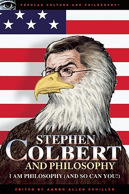 Stephen Colbert and Philosophy: I Am Philosophy (And So Can You!), Schiller (editor)