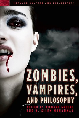 Image for Zombies, Vampires, and Philosophy: New Life for the Undead (Popular Culture and Philosophy)