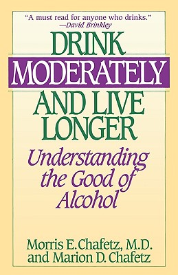 Image for Drink Moderately and Live Longer: Understanding the Good of Alcohol