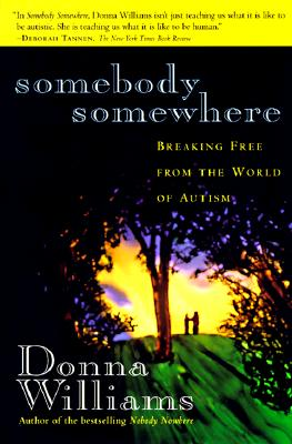 Image for Somebody Somewhere: Breaking Free from the World of Autism