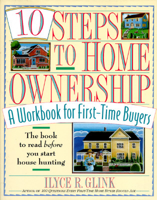 10 STEPS TO HOME OWNERSHIP : A WORKBOOK, ILYCE R. GLINK