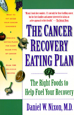 The Cancer Recovery Eating Plan: The Right Foods to Help Fuel Your Recovery, Daniel W. Md Nixon