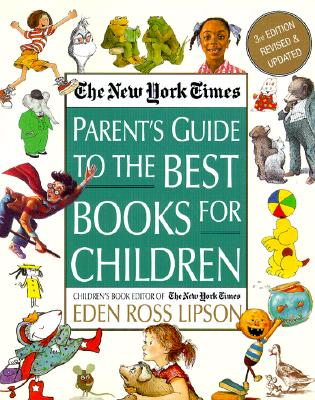 The New York Times Parent's Guide to the Best Books for Children: 3rd Edition Revised and Updated, Lipson, Eden Ross
