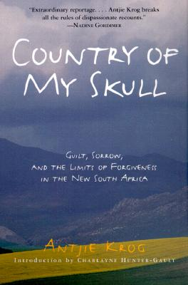 Country of My Skull: Guilt, Sorrow, and the Limits of Forgiveness in the New South Africa, ANTJIE KROG
