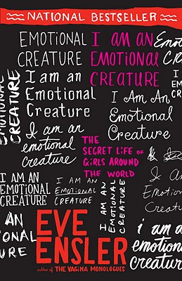 I Am an Emotional Creature: The Secret Life of Girls Around the World, Ensler, Eve
