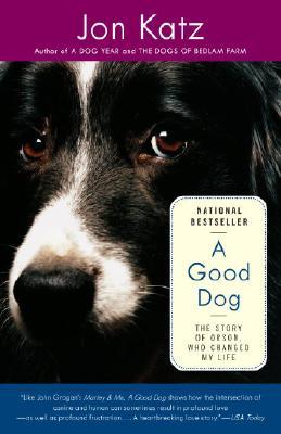 A Good Dog: The Story of Orson, Who Changed My Life, Jon Katz
