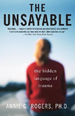 Image for The Unsayable: The Hidden Language of Trauma