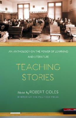Teaching Stories: An Anthology on the Power of Learning and Literature (Modern Library Paperbacks), Coles, Robert