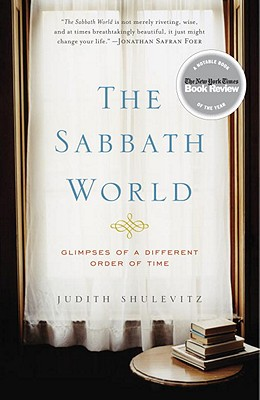 The Sabbath World: Glimpses of a Different Order of Time, Judith Shulevitz