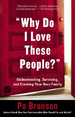 """Image for """"Why Do I Love These People?"""": Understanding, Surviving, and Creating Your Own Family"""