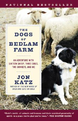 "Image for ""The Dogs of Bedlam Farm: An Adventure with Sixteen Sheep, Three Dogs, Two Donkeys, and Me"""