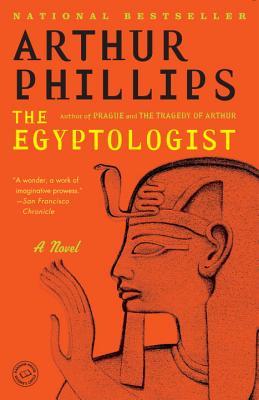 The Egyptologist: A Novel, Arthur Phillips
