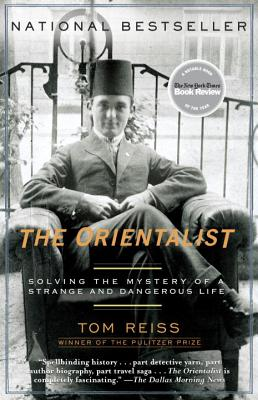 The Orientalist: Solving the Mystery of a Strange and Dangerous Life, Tom Reiss