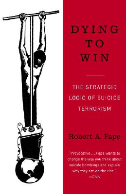 Image for Dying to Win: The Strategic Logic of Suicide Terrorism