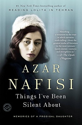 Things I've Been Silent About: Memories of a Prodigal Daughter, Azar Nafisi