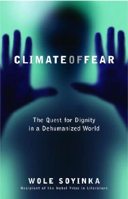 Climate of Fear: The Quest for Dignity in a Dehumanized World (Reith Lectures), Soyinka, Wole