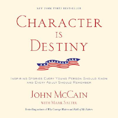 CHARACTER IS DESTINY: INSPIRING STORIES WE SHOULD ALL REMEMBER, MCCAIN, JOHN