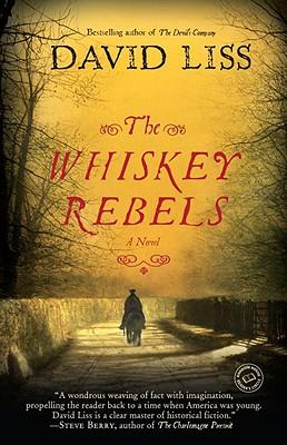 The Whiskey Rebels: A Novel (Random House Reader's Circle), David Liss
