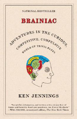 Brainiac: Adventures in the Curious, Competitive, Compulsive World of Trivia Buffs, Ken Jennings