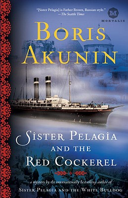 Sister Pelagia and the Red Cockerel  A Novel, Akunin, Boris; Bromfield, Andrew