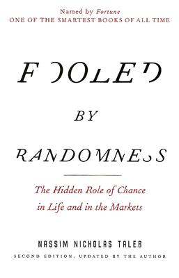 Fooled by Randomness: The Hidden Role of Chance in Life and in the Markets, Nassim Nicholas Taleb