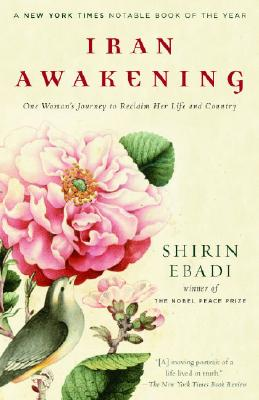 Iran Awakening: One Woman's Journey to Reclaim Her Life and Country, Ebadi, Shirin; Moaveni, Azadeh